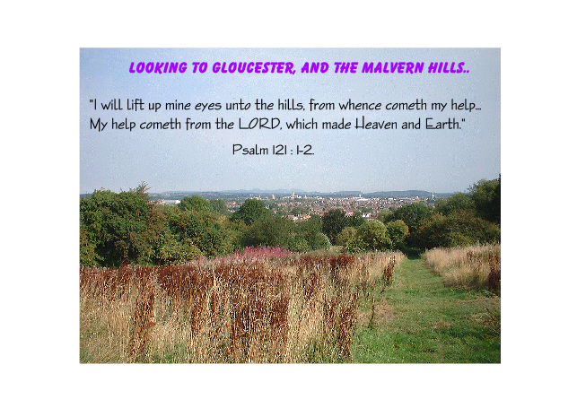 Looking over Gloucester and the Malvern Hills...reflecting on the Psalm about the Hills, and GOD'S Help...
